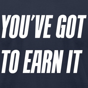 You've got to earn it! - Men's T-Shirt by American Apparel