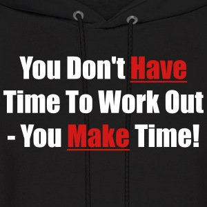 You don't have time to work out - You make time! - Men's Hoodie