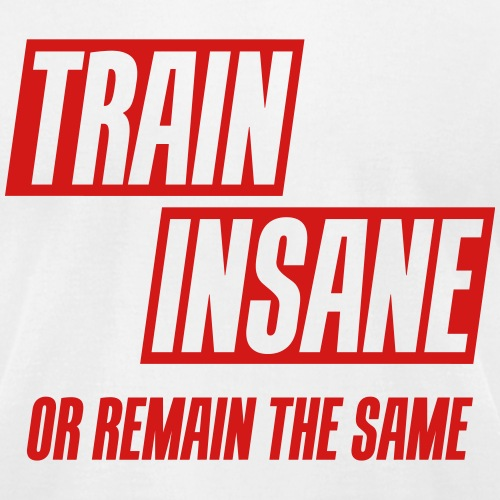 Train insane or remain the same 2 Colors