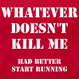 Whatever doesn't kill me, had better start running - Men's T-Shirt by American Apparel