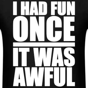 I Had Fun Once - It Was Awful T-Shirts - Men's T-Shirt