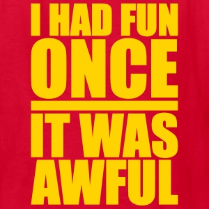 I Had Fun Once - It Was Awful Kids' Shirts - Kids' T-Shirt