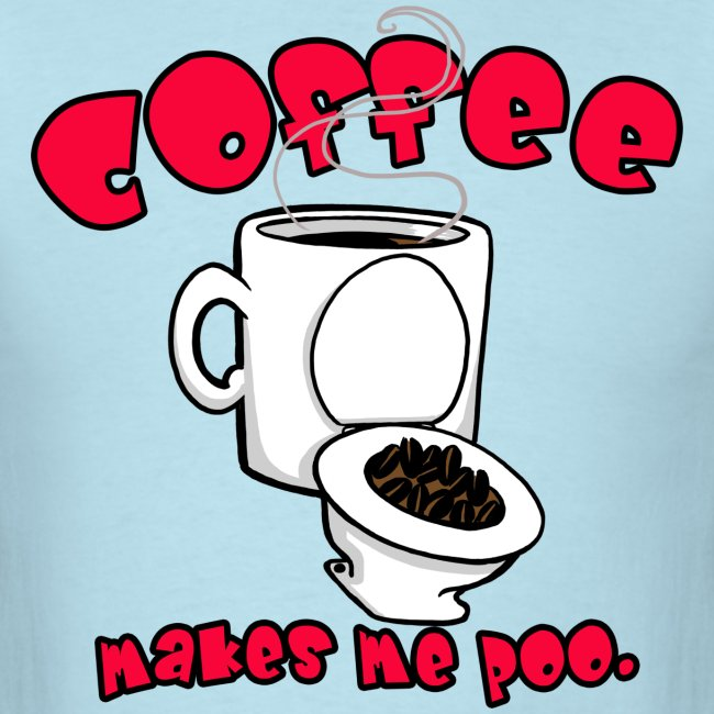 Coffee Makes Me Poo.