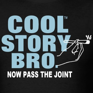 COOL STORY BRO NOW PASS THE JOINT T-Shirts - Men's T-Shirt