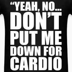 Don't Put Me Down For Cardio T-Shirts
