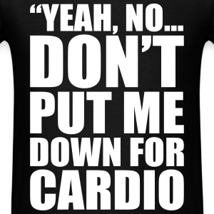 Don't Put Me Down For Cardio T-Shirts - Men's T-Shirt