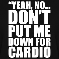 Don't Put Me Down For Cardio Hoodies