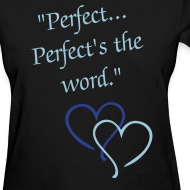 Design ~ Perfect...Perfect's the word. T-Shirt