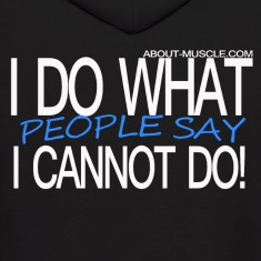 I Do What People Say I Cannot Do! Hoodies