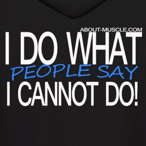 I Do What People Say I Cannot Do! Hoodies - Men's Hoodie