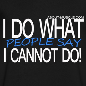 I Do What People Say I Cannot Do! T-Shirts - Men's V-Neck T-Shirt by Canvas