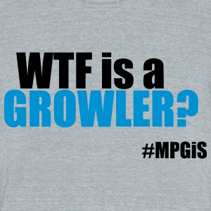Most Popular Girls WTF is a Growler  T-Shirts - Unisex Tri-Blend T-Shirt by American Apparel