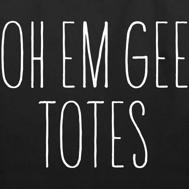 """""""OH EM GEE TOTES"""" Eco-Friendly Tote"""