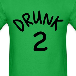 Drunk 2 T-Shirts - Men's T-Shirt