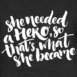 She needed a hero, so that\'s what she became
