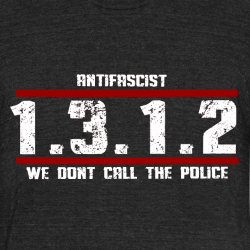 Antifascist 1312 We don\'t call the police