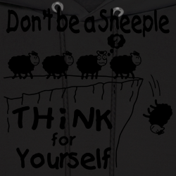 Don\'t be a sheeple - think for yourself