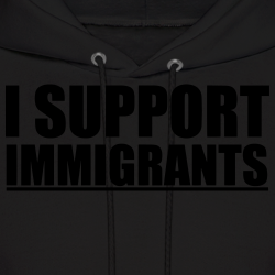 I support immigrants