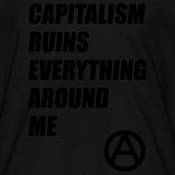 Capitalism ruins everything around me