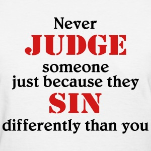 Never judge someone because they sin differently Women's T-Shirts - Women's T-Shirt