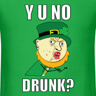 Design ~ Y U No Drunk - St Paddy's Day T-Shirts