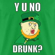 Design ~ Y U No Drunk - St Paddy's Day T-Shirts