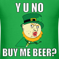 Design ~ Y U No Buy Me Beer - St Paddy's Day T-Shirts