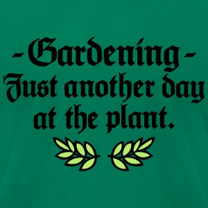 Gardening T-Shirt - Just another day at the plant - Men's T-Shirt by American Apparel