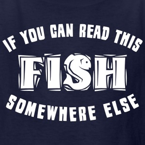 If you can READ this FISH somewhere else Kids' Shirts - Kids' T-Shirt