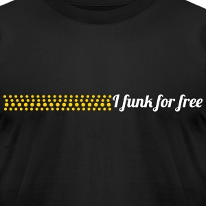 I Funk For Free T-Shirts - Men's T-Shirt by American Apparel