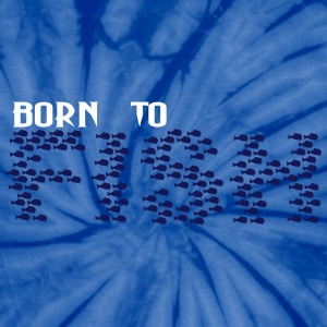born to fish (2c) T-Shirts - Unisex Tie Dye T-Shirt
