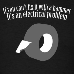 If cant Fix With Hammer Electrical Problem T-Shirts - Men's T-Shirt