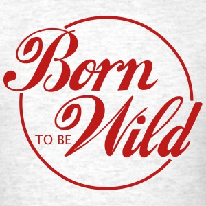 Born To Be Wild T-Shirts - Men's T-Shirt