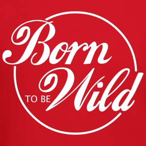 Born To Be Wild Long Sleeve Shirts - Crewneck Sweatshirt