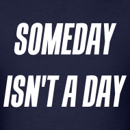 Design ~ Someday isn't a day
