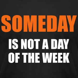 Someday is not a day of the week - Men's T-Shirt by American Apparel