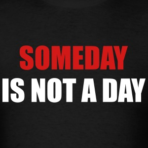 Someday is not a day - Men's T-Shirt