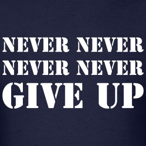 Never never never never give up - Men's T-Shirt