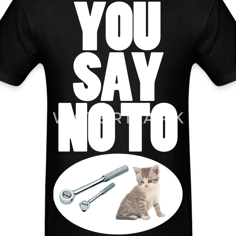 You Say No To Ratchet Pussy - Men's T-Shirt