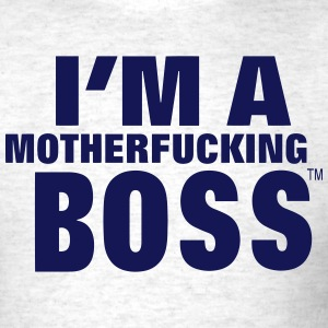 I'M A MOTHERFUCKING BOSS T-Shirts - Men's T-Shirt