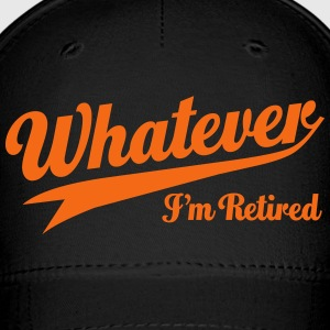 Whatever I'm Retired Caps - Baseball Cap