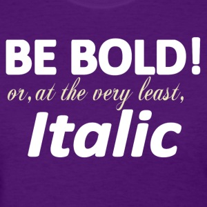 Be Bold or Italic Women's T-Shirts - Women's T-Shirt