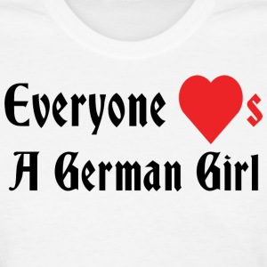 Everyone Loves A German Girl T-Shirt - Women's T-Shirt