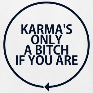 Karma's Only A Bitch if You Are  T-Shirts - Men's T-Shirt by American Apparel