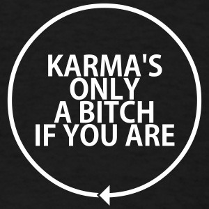 Karma's Only A Bitch if You Are  T-Shirts - Men's T-Shirt