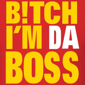 BITCH I'M DA BOSS T-Shirts - Men's T-Shirt