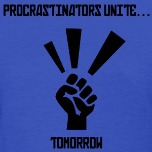 Procrastinators Unite... Tomorrow Tee - Women's T-Shirt