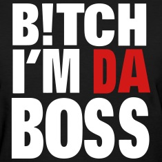 BITCH I'M DA BOSS Women's T-Shirts
