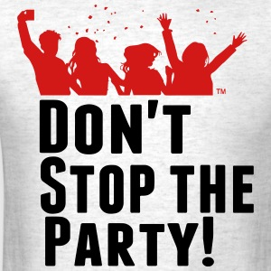 DON'T STOP THE PARTY! T-Shirts - Men's T-Shirt