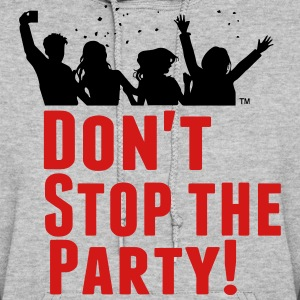 DON'T STOP THE PARTY! Hoodies - Women's Hoodie